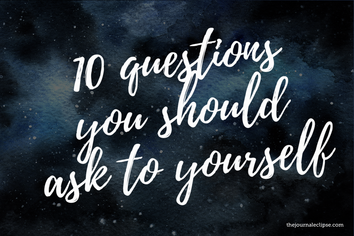 10 questions you should ask to yourself