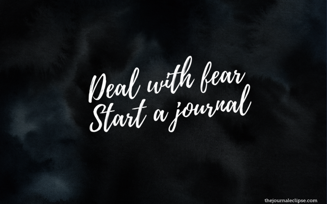 Deal with fear – Start a journal