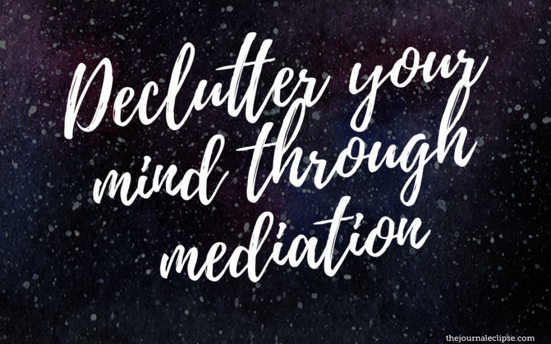 Declutter your mind through mediation