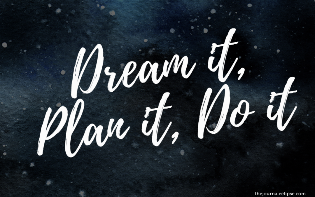 Dream it, Plan it, Do it