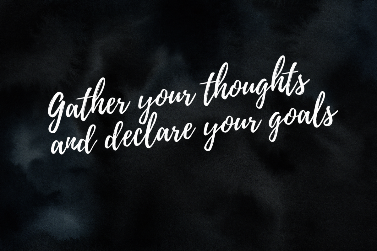 Gather your thoughts and declare your goals