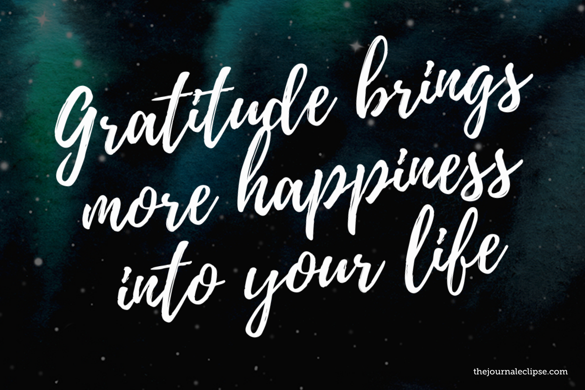 Gratitude brings more happiness into your life