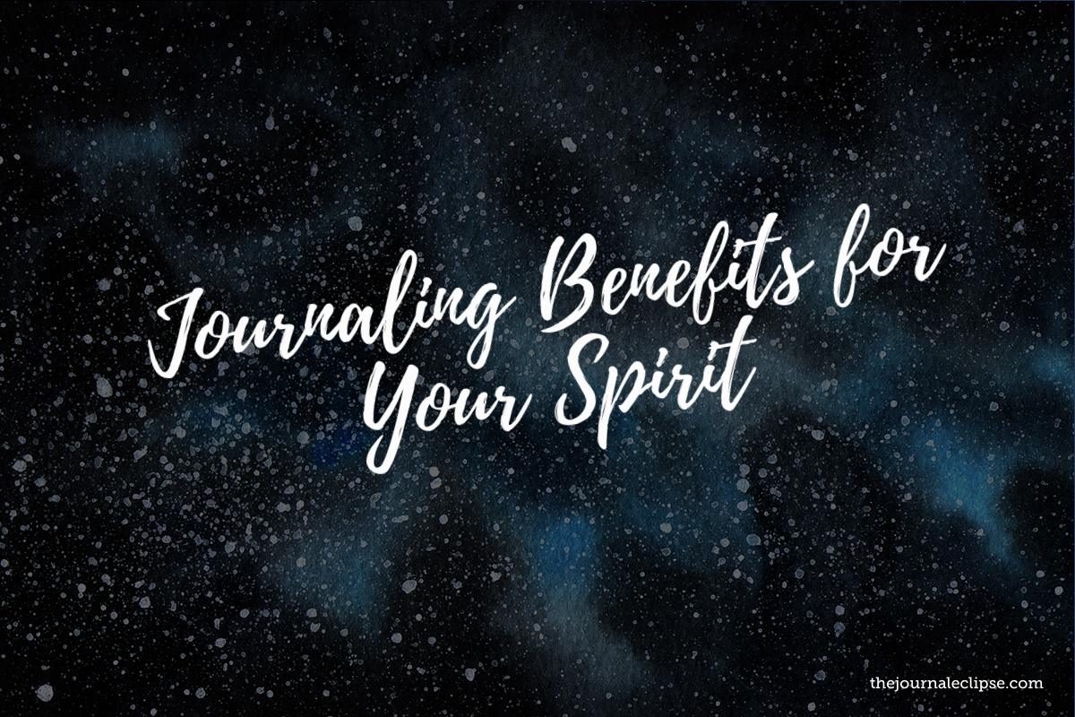 Journaling Benefits for Your Spirit