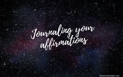 Journaling your affirmations to change your thoughts