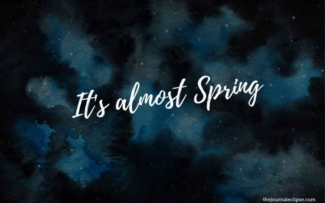 March is here and it is almost Spring