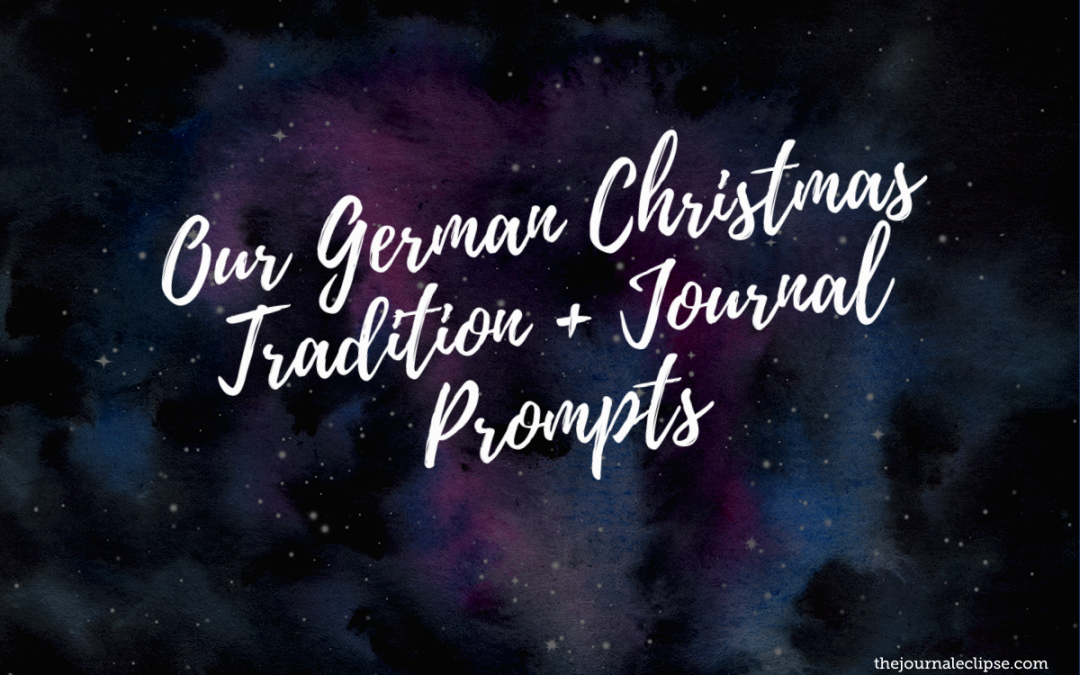 Our German Christmas Tradition + Journal Prompts