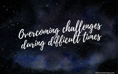 Overcoming challenges during difficult times
