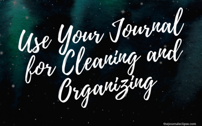 Use Your Journal for Cleaning and Organizing