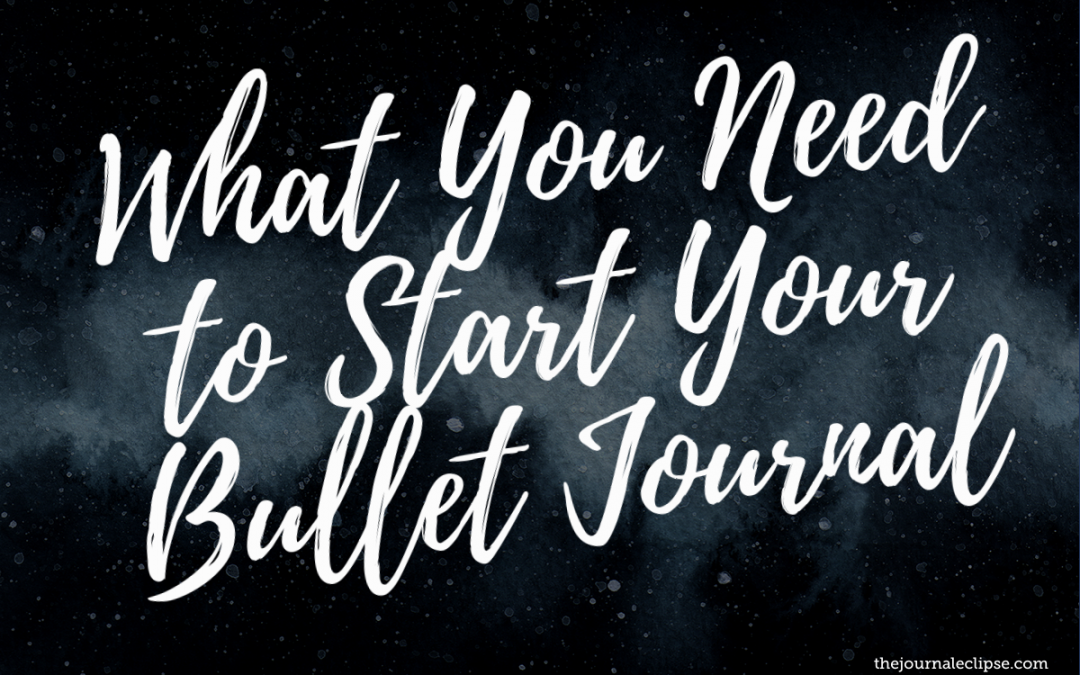 What You Need to Start Your Bullet Journal