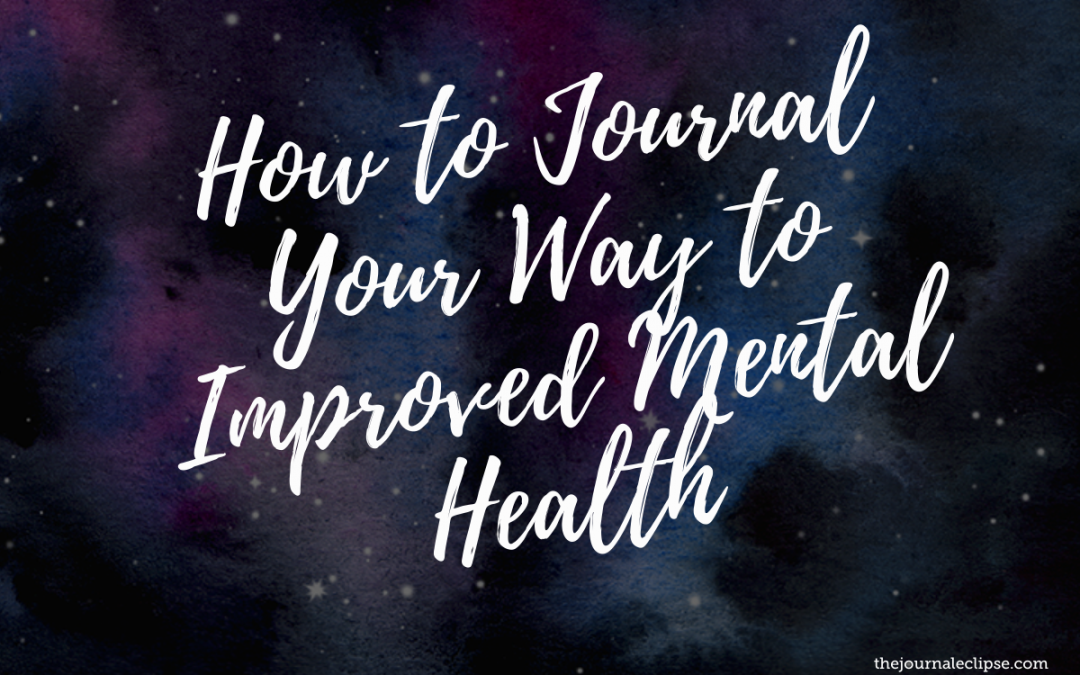 How to Journal Your Way to Improved Mental Health